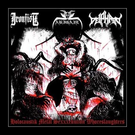 Abigail/Ironfist/Deiphago - Holocaustik Metal Sexxxekution Whoreslaughters, CD