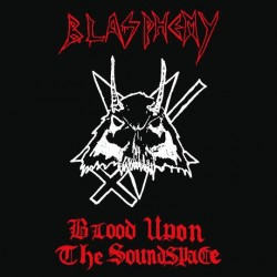 Blasphemy - Blood Upon the Soundscapes, LP