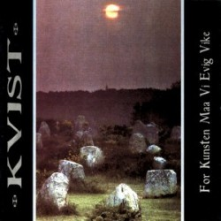 Kvist - For Kunsten Maa Vi Evig Vike, CD