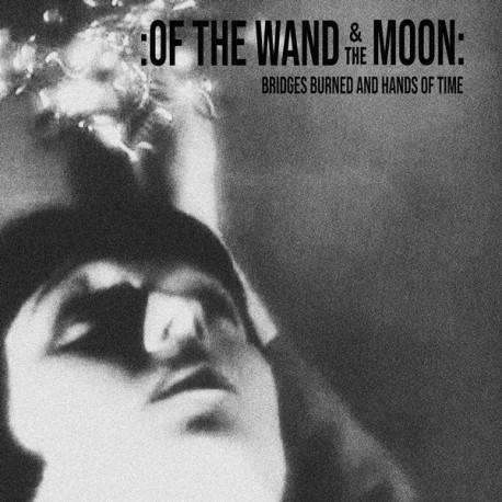 Of The Wand & The Moon - Bridges Burned and Hands of Time