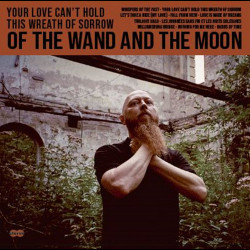 Of The Wand & The Moon - Your Love Can't Hold this Wreath of Sorrow, Digi CD